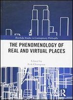 The Phenomenology Of Real And Virtual Places
