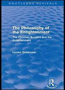 The Philosophy Of The Enlightenment (routledge Revivals): The Christian Burgess And The Enlightenment