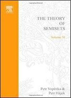 The Theory Of Semisets (Studies In Logic And The Foundations Of Mathematics)