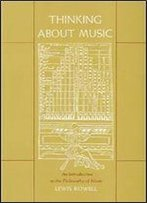 Thinking About Music: An Introduction To The Philosophy Of Music