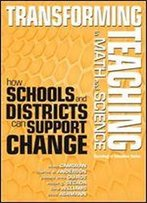 Transforming Teaching In Math And Science: How Schools And Districts Can Support Change