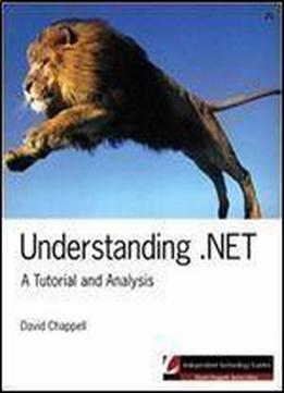 Understanding .net: A Tutorial And Analysis (independent Technology Guides)