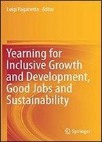 Yearning For Inclusive Growth And Development, Good Jobs And Sustainability