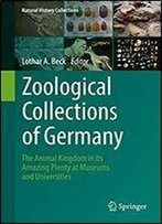 Zoological Collections Of Germany: The Animal Kingdom In Its Amazing Plenty At Museums And Universities