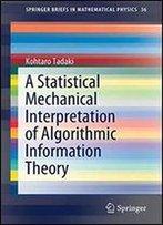 A Statistical Mechanical Interpretation Of Algorithmic Information Theory (Springerbriefs In Mathematical Physics)