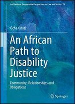 An African Path To Disability Justice: Community, Relationships And Obligations (ius Gentium: Comparative Perspectives On Law And Justice)