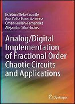 Analog/digital Implementation Of Fractional Order Chaotic Circuits And Applications