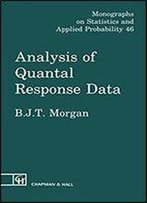 Analysis Of Quantal Response Data (Monographs On Statistics And Applied Probability Book 46)