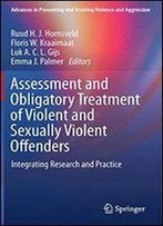 Assessment And Obligatory Treatment Of Violent And Sexually Violent Offenders: Integrating Research And Practice