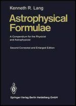 Astrophysical Formulae: A Compendium For The Physicist And Astrophysicist (springer Study Edition)