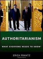 Authoritarianism: What Everyone Needs To Know
