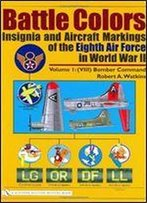 Battle Colors: Insignia And Aircraft Markings Of The Eighth Air Force In World War Ii: Vol. 1/(Viii) Bomber Command