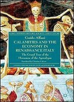 Calamities And The Economy In Renaissance Italy: The Grand Tour Of The Horsemen Of The Apocalypse (Early Modern History: Society And Culture)