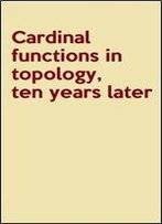 Cardinal Functions In Topology, Ten Years Later (Mathematical Centre Tracts)
