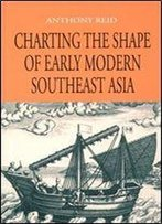 Charting The Shape Of Early Modern Southeast Asia