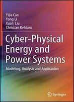 Cyber-Physical Energy And Power Systems: Modeling, Analysis And Application