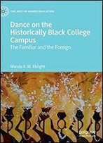 Dance On The Historically Black College Campus: The Familiar And The Foreign (The Arts In Higher Education)