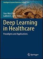 Deep Learning In Healthcare: Paradigms And Applications (Intelligent Systems Reference Library)