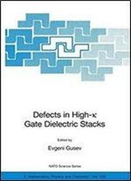 Defects In High-K Gate Dielectric Stacks: Nano-Electronic Semiconductor Devices (Nato Science Series Ii: Book 220)
