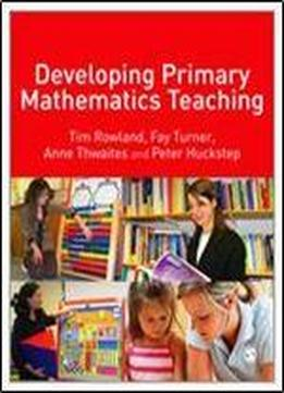 Developing Primary Mathematics Teaching: Reflecting On Practice With The Knowledge Quartet