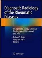 Diagnostic Radiology Of The Rheumatic Diseases: Interpreting Musculoskeletal Radiographs, Ultrasound, And Mri