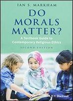 Do Morals Matter?: A Textbook Guide To Contemporary Religious Ethics