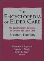 Encyclopedia Of Elder Care: The Comprehensive Resource On Geriatric And Social Care