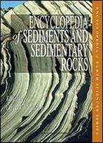 Encyclopedia Of Sediments And Sedimentary Rocks (Encyclopedia Of Earth Sciences)