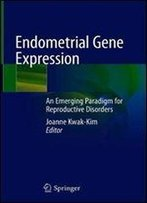 Endometrial Gene Expression: An Emerging Paradigm For Reproductive Disorders