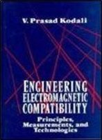 Engineering Electromagnetic Compatibility: Principles, Measurements, And Technologies