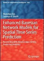 Enhanced Bayesian Network Models For Spatial Time Series Prediction: Recent Research Trend In Data-Driven Predictive Analytics