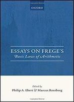 Essays On Frege's Basic Laws Of Arithmetic