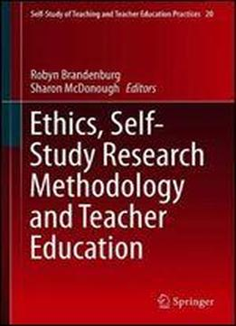 Ethics, Self-study Research Methodology And Teacher Education