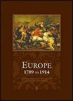 Europe - 1789 To 1914 - Encyclopedia Of The Age Of Industry And Empire (Europe) ( 5 Vol Set )