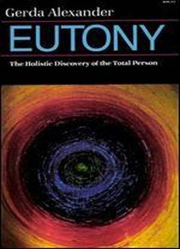 Eutony: The Holistic Discovery Of The Total Person