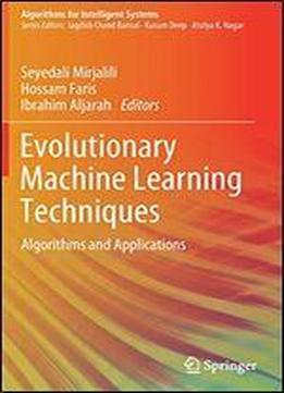 Evolutionary Machine Learning Techniques: Algorithms And Applications