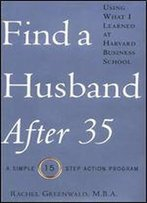 Find A Husband After 35 Using What I Learned At Harvard Business School: A Simple 15-Step Action Program