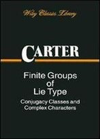 Finite Groups Of Lie Type: Conjugacy Classes And Complex Characters (Pure And Applied Mathematics)