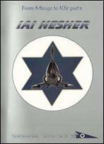 From Mirage To Kfir (Part 2): Iai Nesher (The Iaf Aircraft Series No. 3/2)
