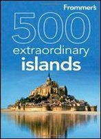 Frommer's 500 Extraordinary Islands
