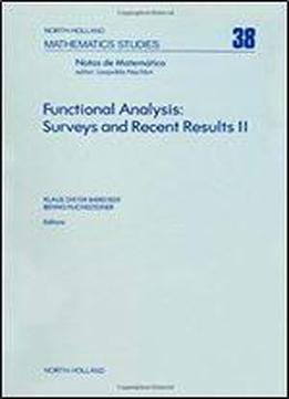 Functional Analysis: 2nd: Surveys And Recent Results - Conference Proceedings (mathematics Studies)