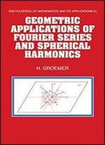 Geometric Applications Of Fourier Series And Spherical Harmonics (Encyclopedia Of Mathematics And Its Applications)