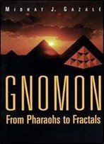 Gnomon: From Pharaohs To Fractals