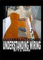 Guitar Electronics Understanding Wiring And Diagrams: Learn Step