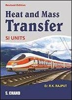 Heat And Mass Transfer : A Textbook For The Students Preparing For B.E., B.Tech., B.Sc. Engg., Amie, Upsc (Engg. Services) And Gate Examinations