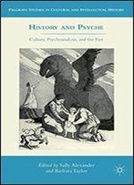 History And Psyche: Culture, Psychoanalysis, And The Past (Palgrave Studies In Cultural And Intellectual History)