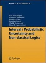 Interval / Probabilistic Uncertainty And Non-Classical Logics (Advances In Intelligent And Soft Computing)