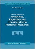 Iutam Symposium On Asymptotics, Singularities And Homogenisation In Problems Of Mechanics (Solid Mechanics And Its Applications)