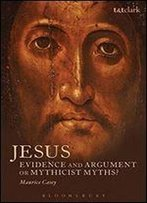 Jesus: Evidence And Argument Or Mythicist Myths? (Biblical Studies)