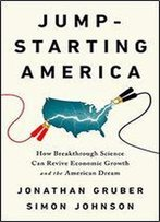 Jumpstarting America: How Breakthrough Science Can Revive Economic Growth And The American Dream